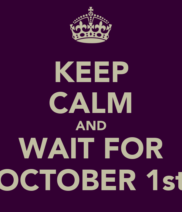KEEP CALM AND WAIT FOR OCTOBER 1st