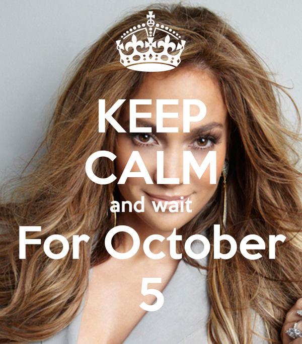 KEEP CALM and wait For October 5