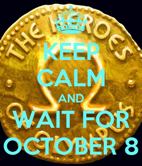 KEEP CALM AND WAIT FOR OCTOBER 8