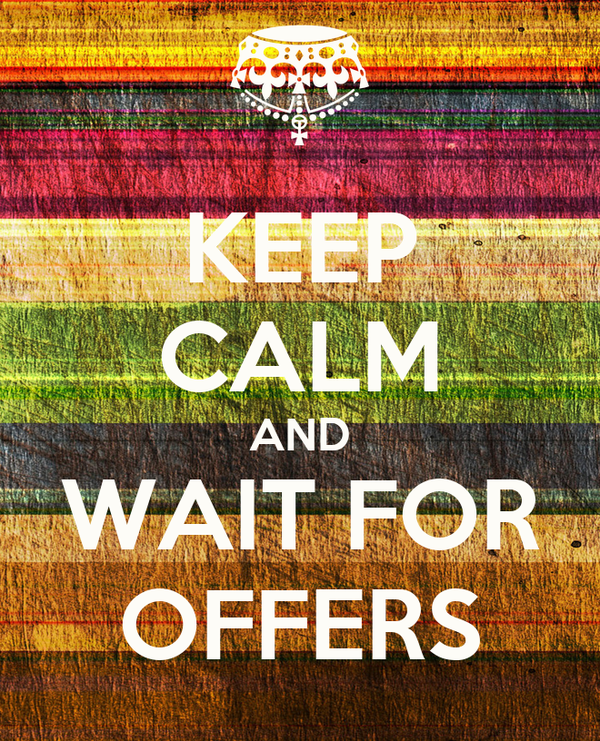 KEEP CALM AND WAIT FOR OFFERS