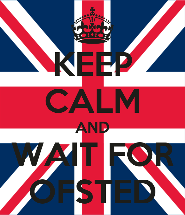 KEEP CALM AND WAIT FOR OFSTED