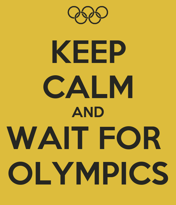 KEEP CALM AND WAIT FOR  OLYMPICS