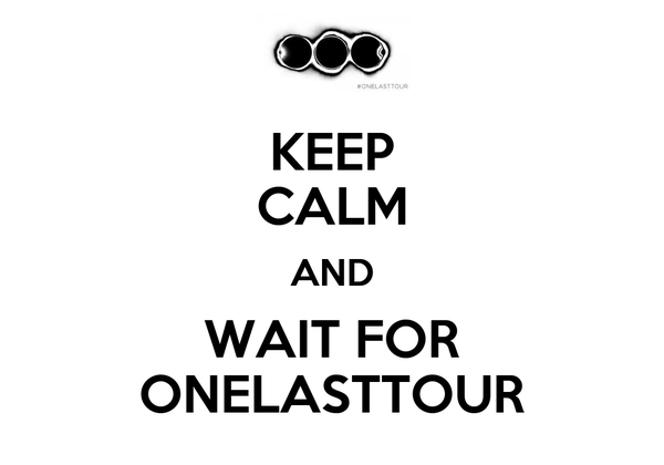 KEEP CALM AND WAIT FOR ONELASTTOUR