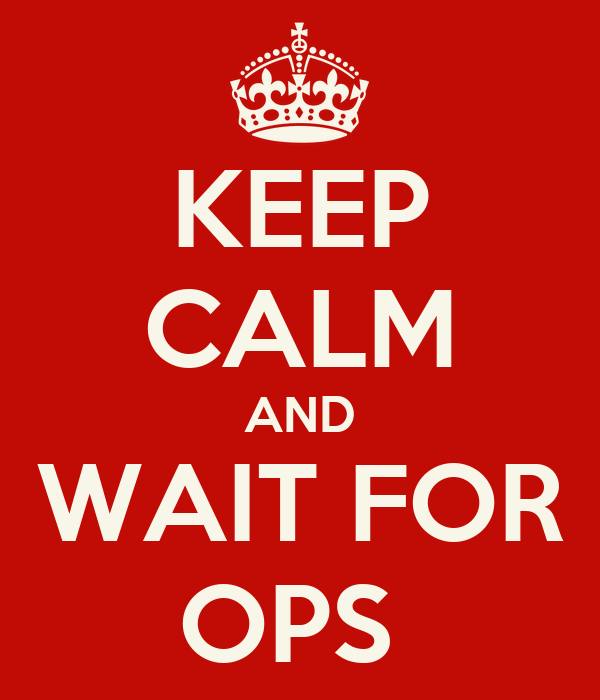 KEEP CALM AND WAIT FOR OPS
