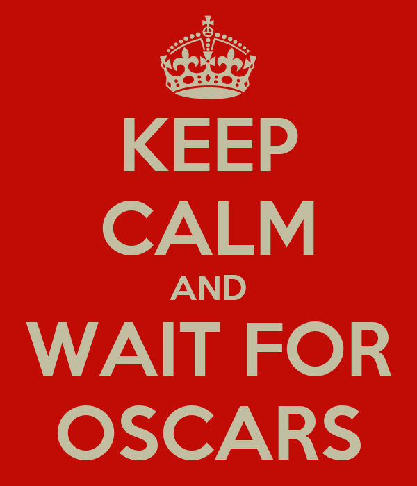 KEEP CALM AND WAIT FOR OSCARS
