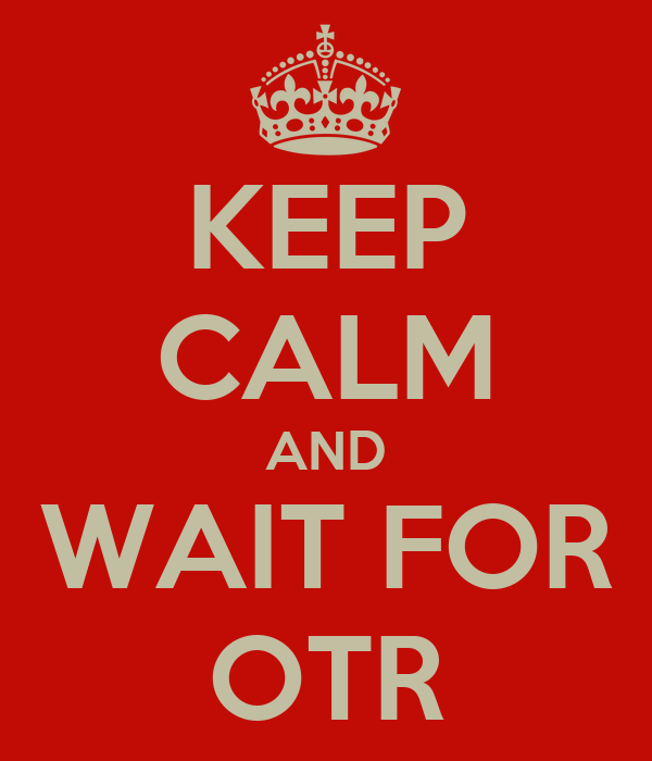 KEEP CALM AND WAIT FOR OTR