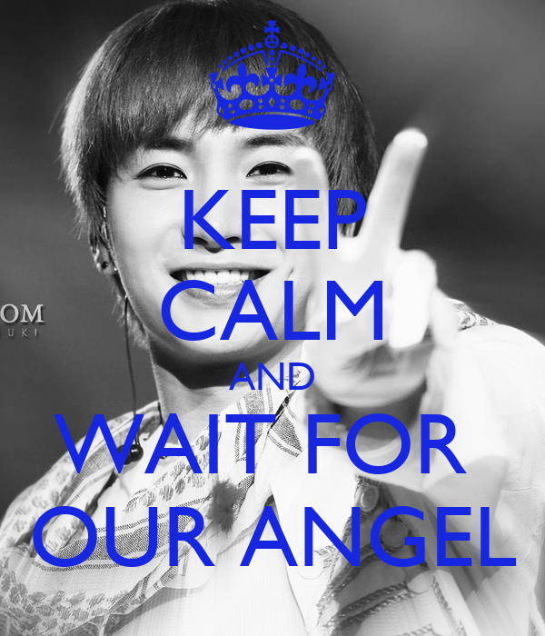 KEEP CALM AND WAIT FOR  OUR ANGEL