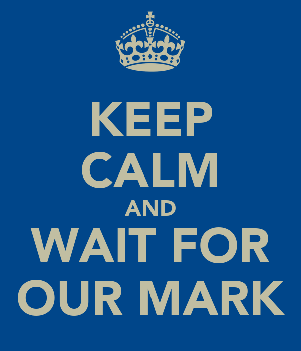KEEP CALM AND WAIT FOR OUR MARK