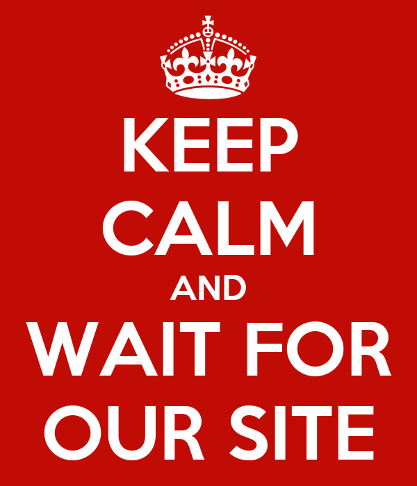 KEEP CALM AND WAIT FOR OUR SITE
