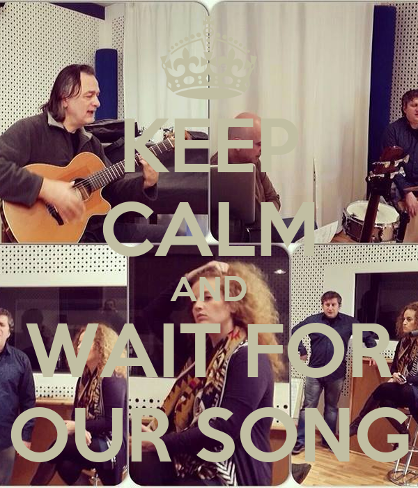 KEEP CALM AND WAIT FOR OUR SONG