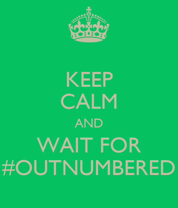 KEEP CALM AND WAIT FOR #OUTNUMBERED