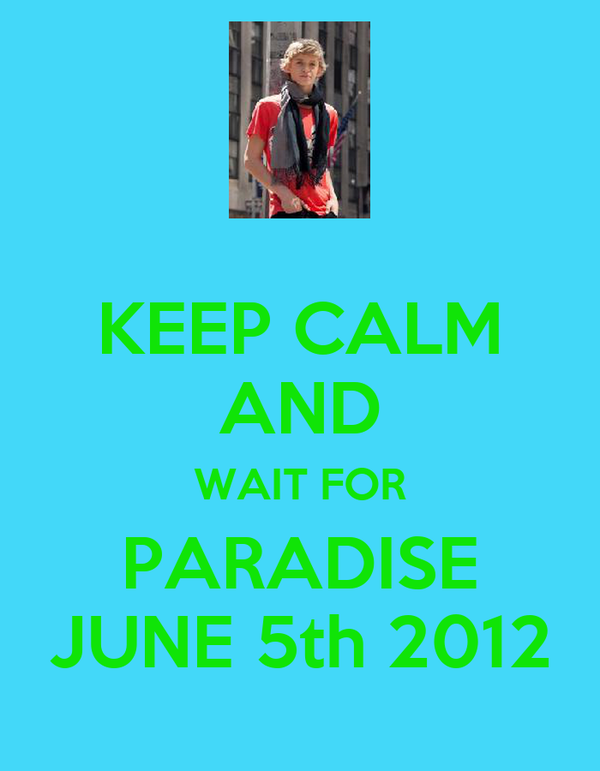 KEEP CALM AND WAIT FOR PARADISE JUNE 5th 2012