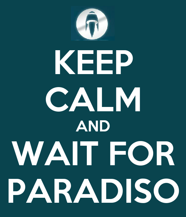 KEEP CALM AND WAIT FOR PARADISO