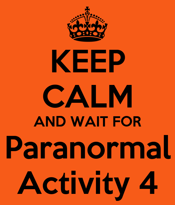 KEEP CALM AND WAIT FOR Paranormal Activity 4