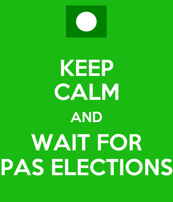 KEEP CALM AND WAIT FOR PAS ELECTIONS