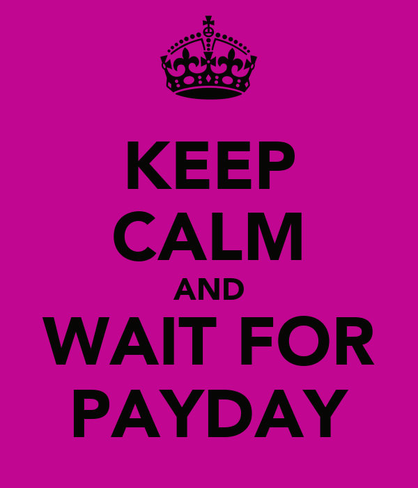KEEP CALM AND WAIT FOR PAYDAY