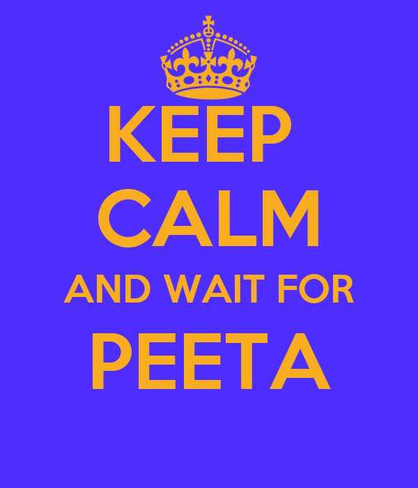 KEEP  CALM AND WAIT FOR PEETA