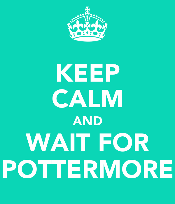 KEEP CALM AND WAIT FOR POTTERMORE