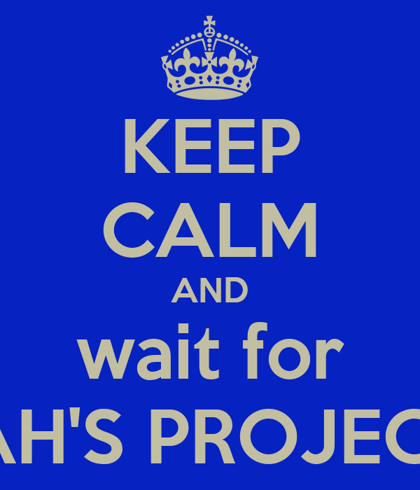 KEEP CALM AND wait for PRAH'S PROJECT X