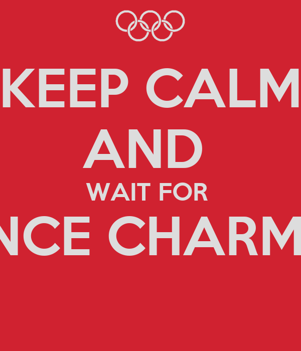KEEP CALM AND  WAIT FOR  PRINCE CHARMING