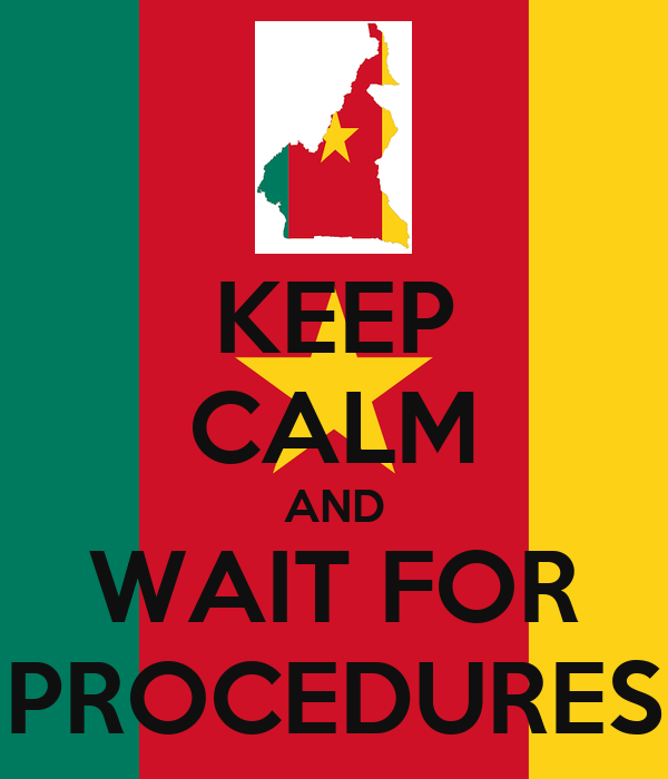 KEEP CALM AND WAIT FOR PROCEDURES