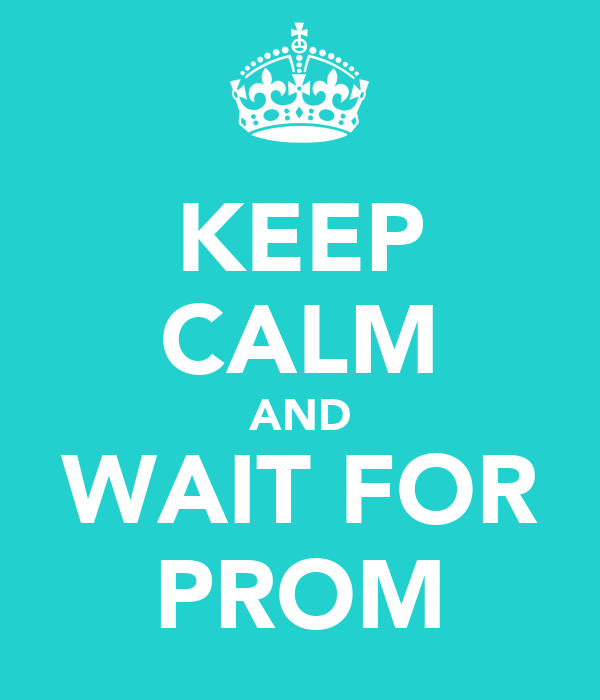 KEEP CALM AND WAIT FOR PROM