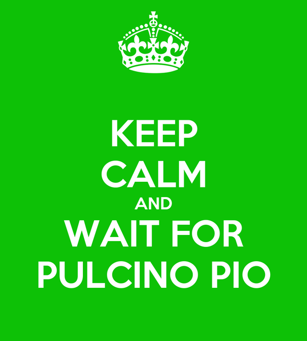 KEEP CALM AND WAIT FOR PULCINO PIO