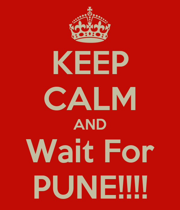 KEEP CALM AND Wait For PUNE!!!!