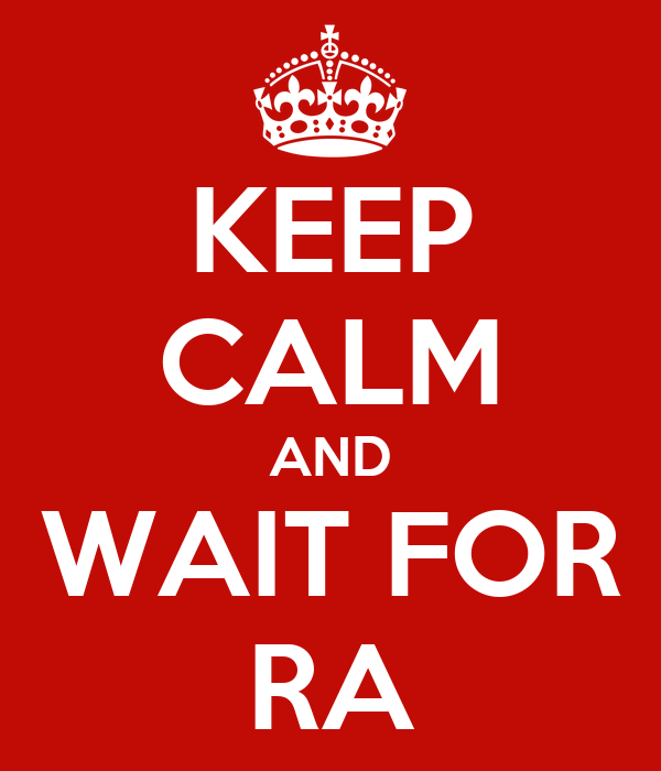 KEEP CALM AND WAIT FOR RA