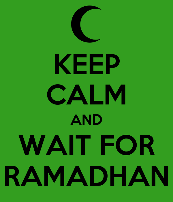 KEEP CALM AND WAIT FOR RAMADHAN