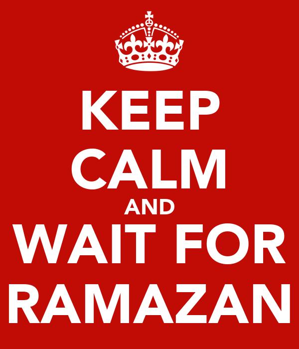 KEEP CALM AND WAIT FOR RAMAZAN