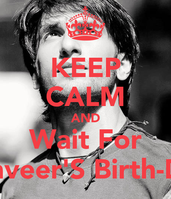 KEEP CALM AND Wait For Ranveer'S Birth-Day