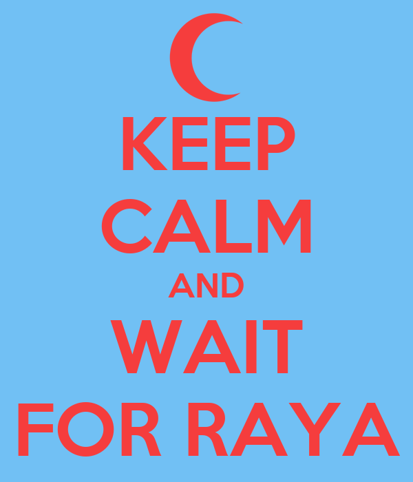 KEEP CALM AND WAIT FOR RAYA