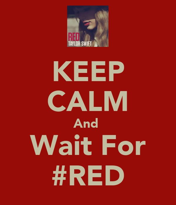 KEEP CALM And  Wait For #RED
