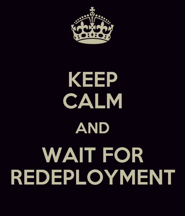 KEEP CALM AND WAIT FOR REDEPLOYMENT