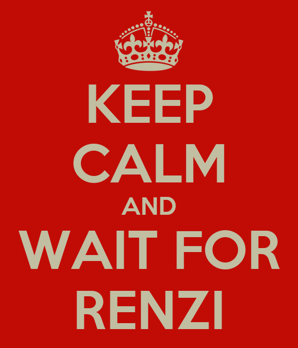 KEEP CALM AND WAIT FOR RENZI