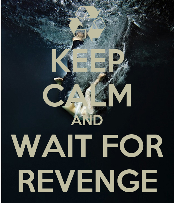 KEEP CALM AND WAIT FOR REVENGE