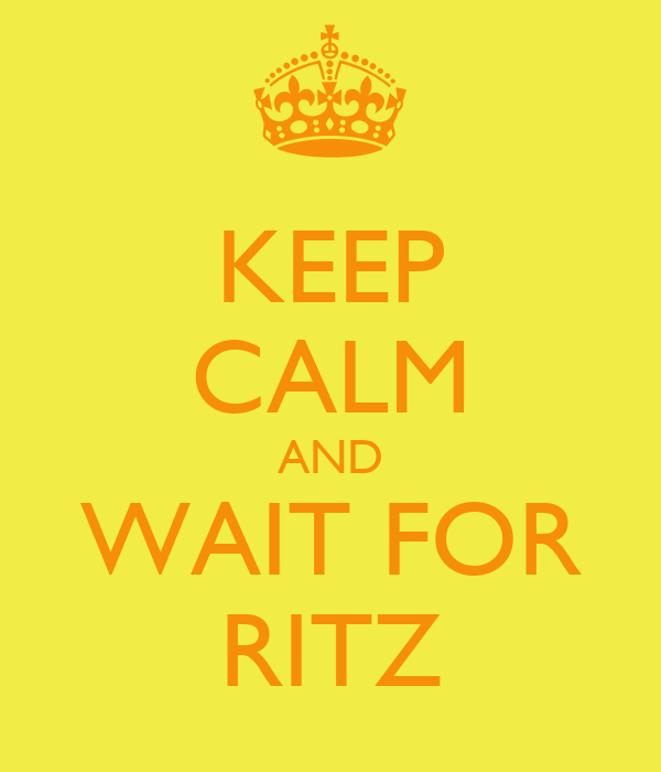 KEEP CALM AND WAIT FOR RITZ