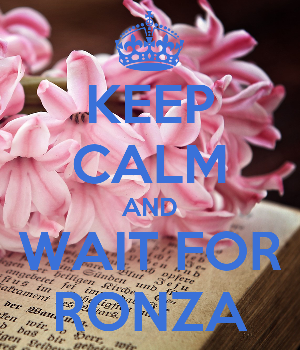 KEEP CALM AND WAIT FOR RONZA