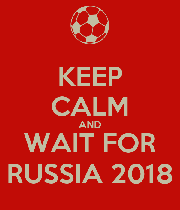 KEEP CALM AND WAIT FOR RUSSIA 2018