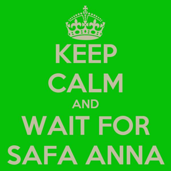 KEEP CALM AND WAIT FOR SAFA ANNA