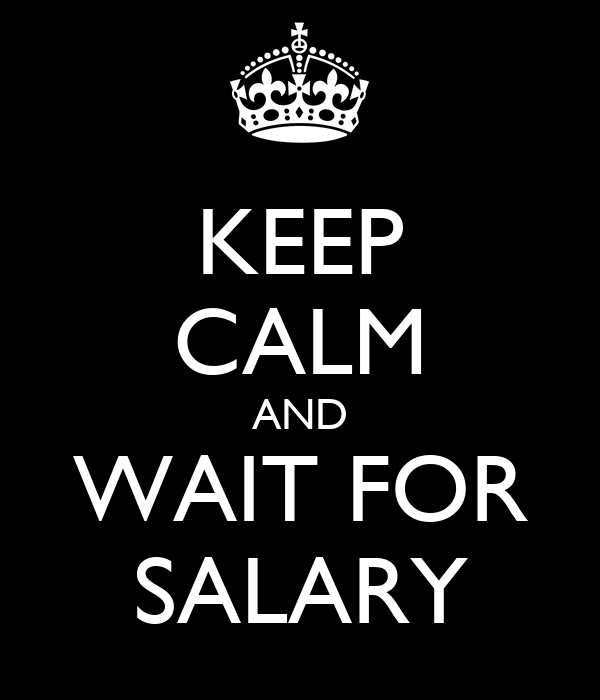 KEEP CALM AND WAIT FOR SALARY