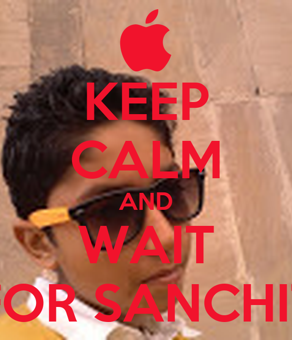 KEEP CALM AND WAIT FOR SANCHIT