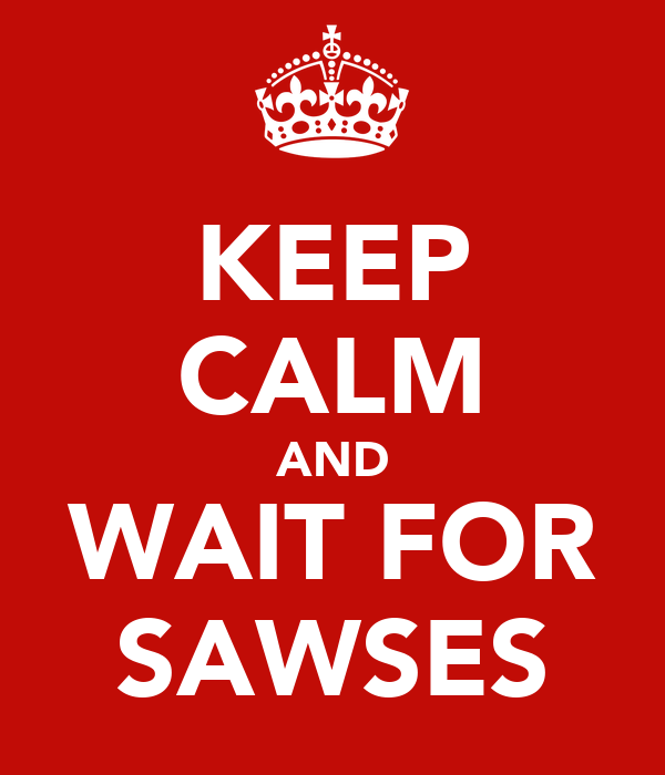 KEEP CALM AND WAIT FOR SAWSES