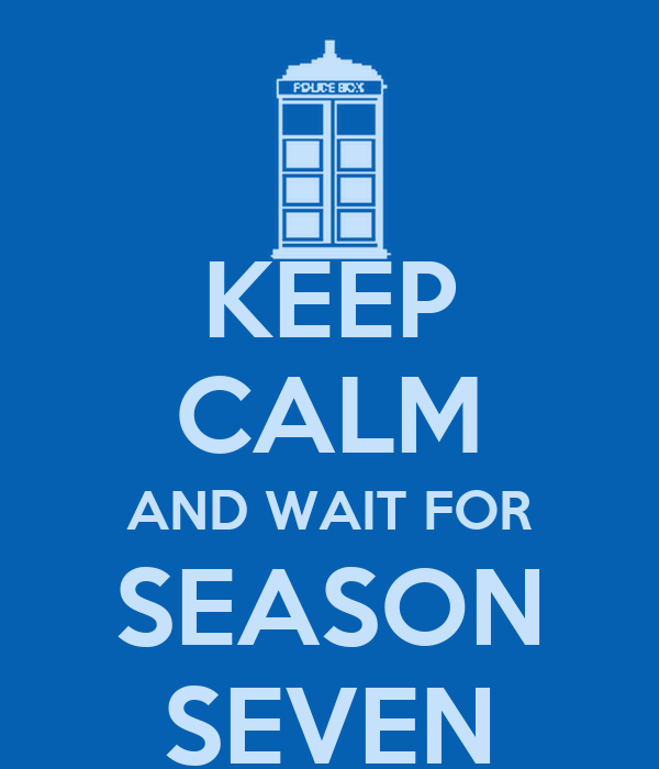 KEEP CALM AND WAIT FOR SEASON SEVEN