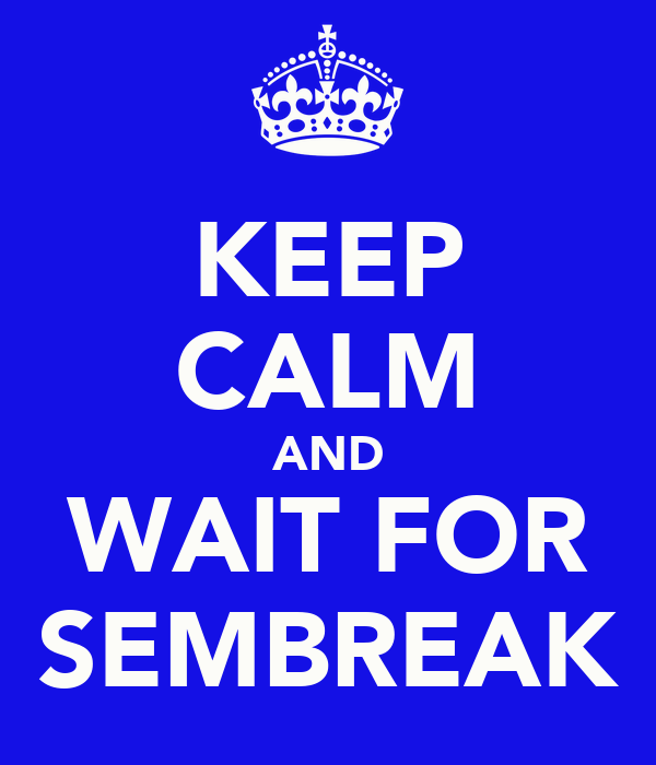 KEEP CALM AND WAIT FOR SEMBREAK