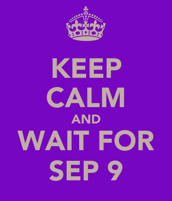 KEEP CALM AND WAIT FOR SEP 9