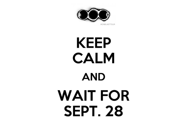 KEEP CALM AND WAIT FOR SEPT. 28