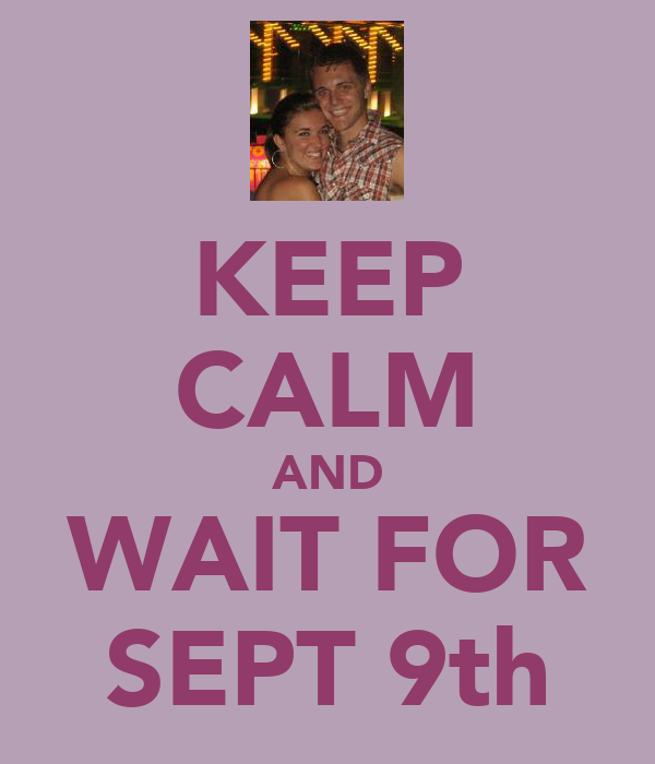 KEEP CALM AND WAIT FOR SEPT 9th