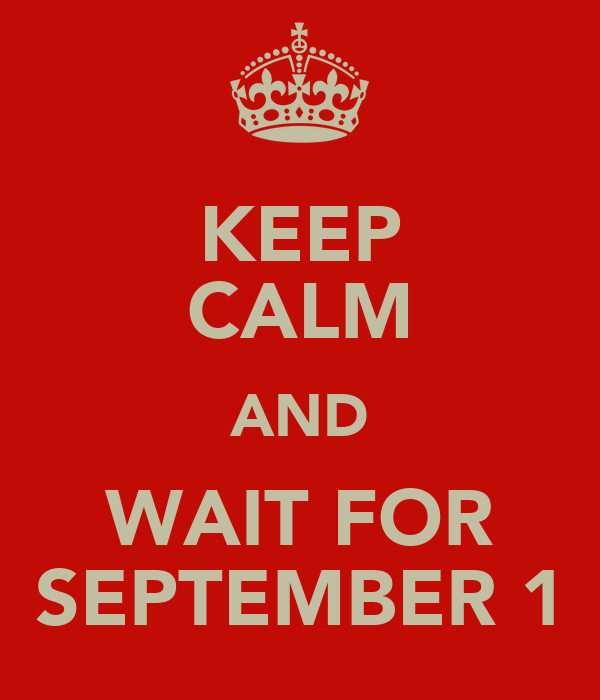KEEP CALM AND WAIT FOR SEPTEMBER 1
